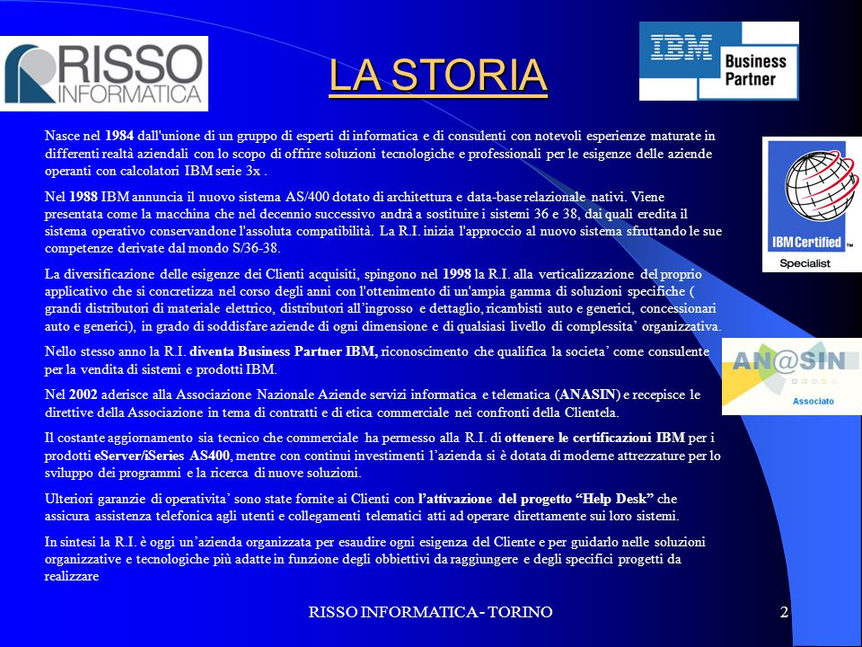 RISSO INFORMATICA - TORINO2 Nasce nel 1984 dall'unione di un gruppo di esperti di informatica e di consulenti con notevoli esperienze maturate in diff