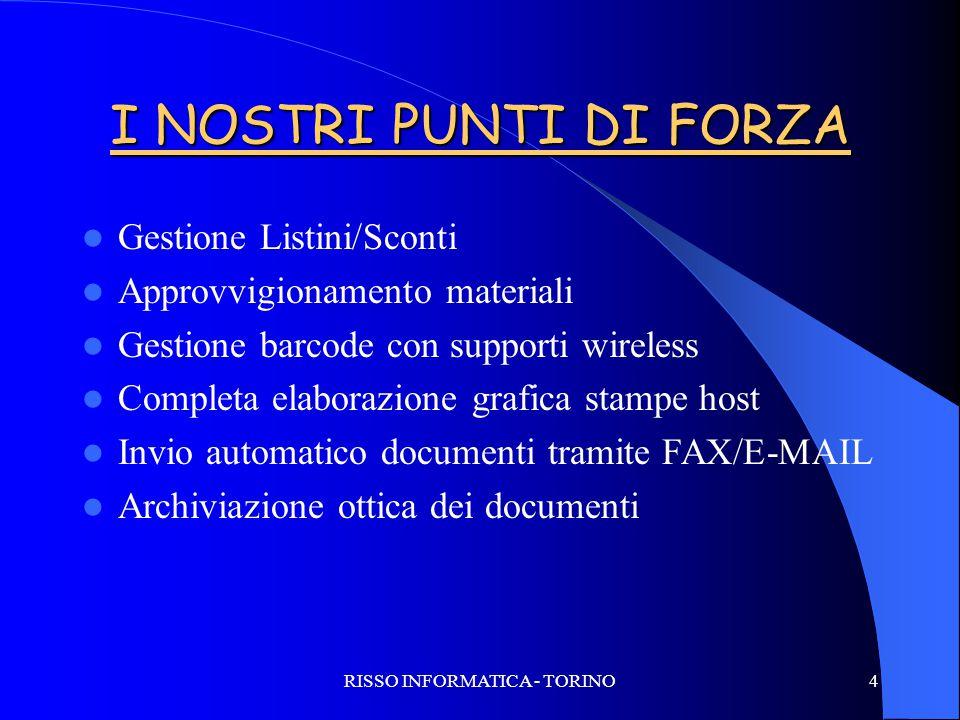 RISSO INFORMATICA - TORINO4 I NOSTRI PUNTI DI FORZA Gestione Listini/Sconti Approvvigionamento materiali Gestione barcode con supporti wireless Comple