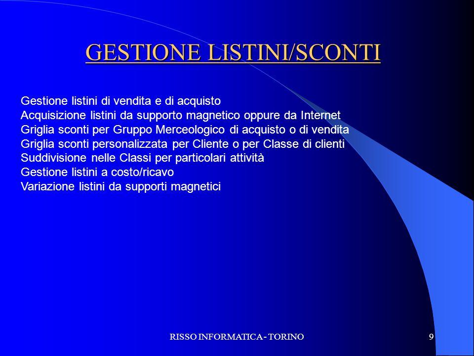 RISSO INFORMATICA - TORINO9 GESTIONE LISTINI/SCONTI Gestione listini di vendita e di acquisto Acquisizione listini da supporto magnetico oppure da Int