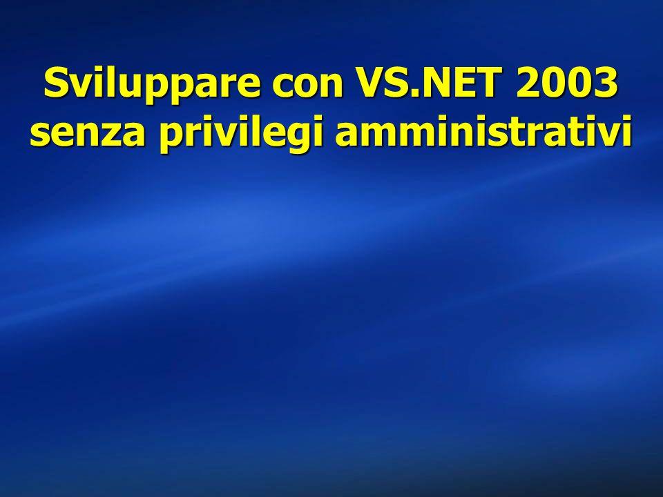 Sviluppare con VS.NET 2003 senza privilegi amministrativi
