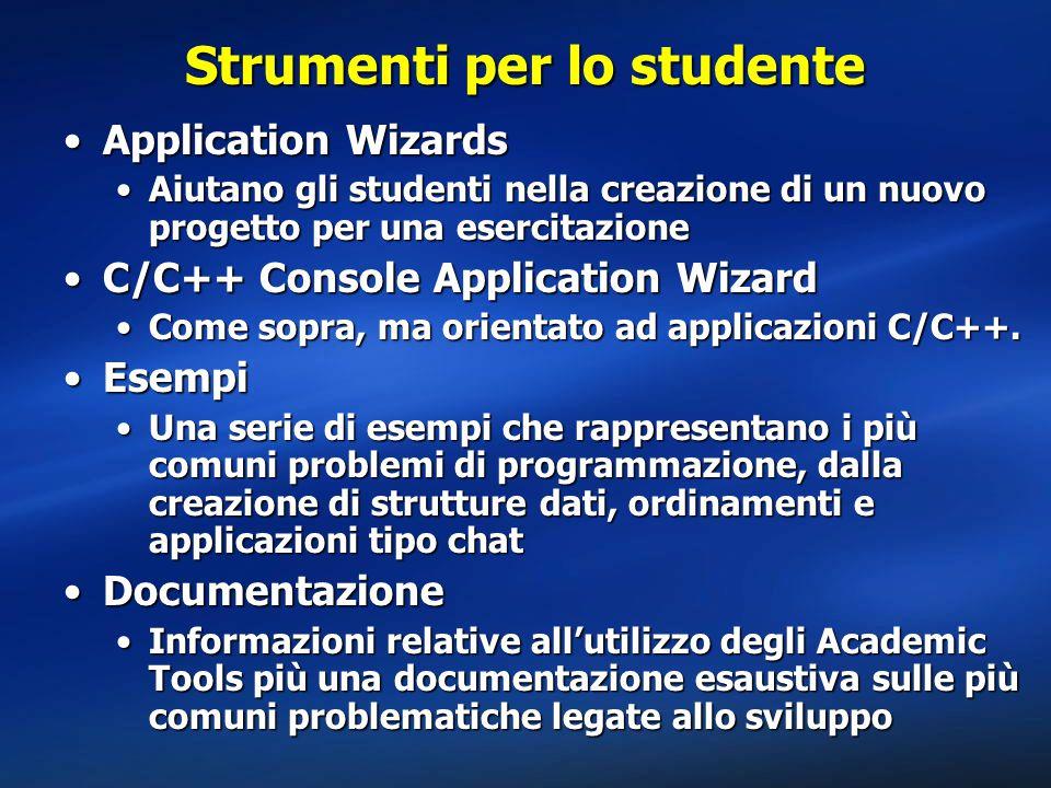 Strumenti per lo studente Application WizardsApplication Wizards Aiutano gli studenti nella creazione di un nuovo progetto per una esercitazioneAiutano gli studenti nella creazione di un nuovo progetto per una esercitazione C/C++ Console Application WizardC/C++ Console Application Wizard Come sopra, ma orientato ad applicazioni C/C++.Come sopra, ma orientato ad applicazioni C/C++.