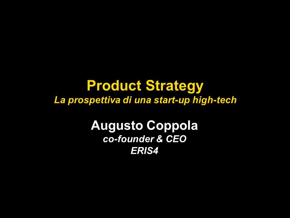 Augusto Coppola co-founder & CEO ERIS4 Product Strategy La prospettiva di una start-up high-tech