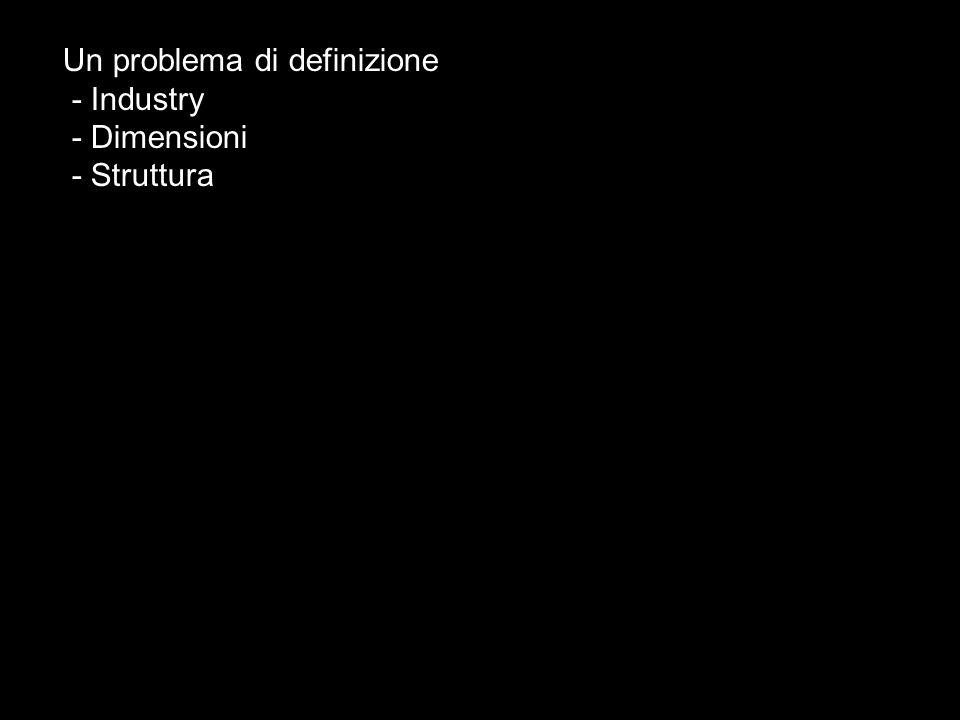 Un problema di definizione - Industry - Dimensioni - Struttura