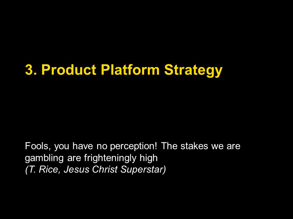 3.Product Platform Strategy Fools, you have no perception.