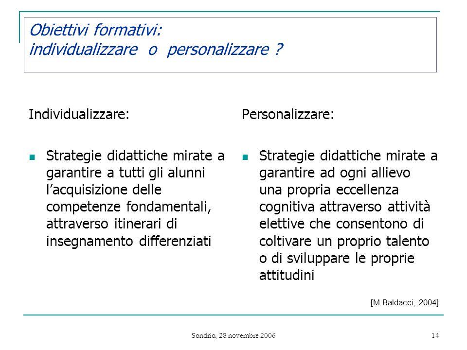 Sondrio, 28 novembre 2006 14 Obiettivi formativi: individualizzare o personalizzare .