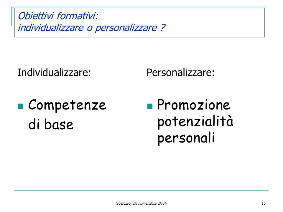 Sondrio, 28 novembre 2006 15 Obiettivi formativi: individualizzare o personalizzare .