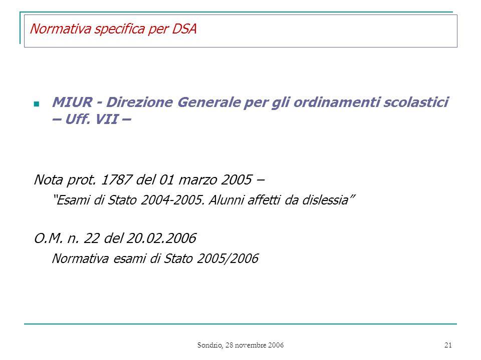 Sondrio, 28 novembre 2006 21 Normativa specifica per DSA MIUR - Direzione Generale per gli ordinamenti scolastici – Uff.