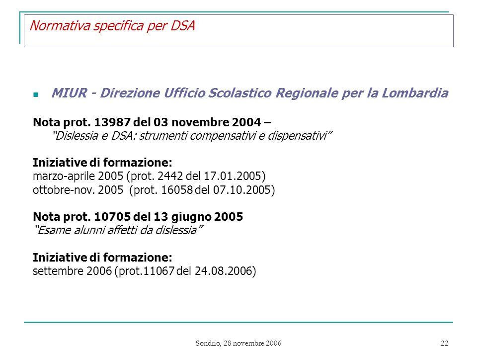 Sondrio, 28 novembre 2006 22 Normativa specifica per DSA MIUR - Direzione Ufficio Scolastico Regionale per la Lombardia Nota prot.