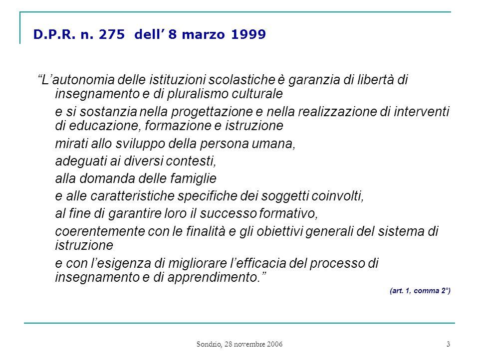 Sondrio, 28 novembre 2006 4 ► qualità dell'offerta formativa ► flessibilità organizzativa e metodologica ► successo dei processi formativi
