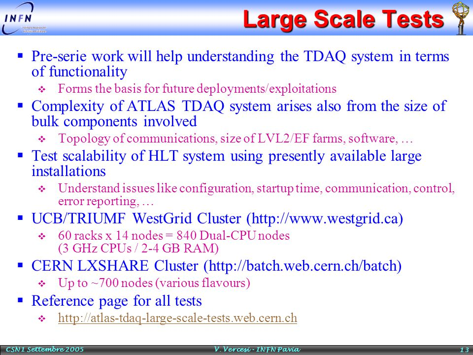 CSN1 Settembre 2005 V. Vercesi - INFN Pavia 13 Large Scale Tests  Pre-serie work will help understanding the TDAQ system in terms of functionality 
