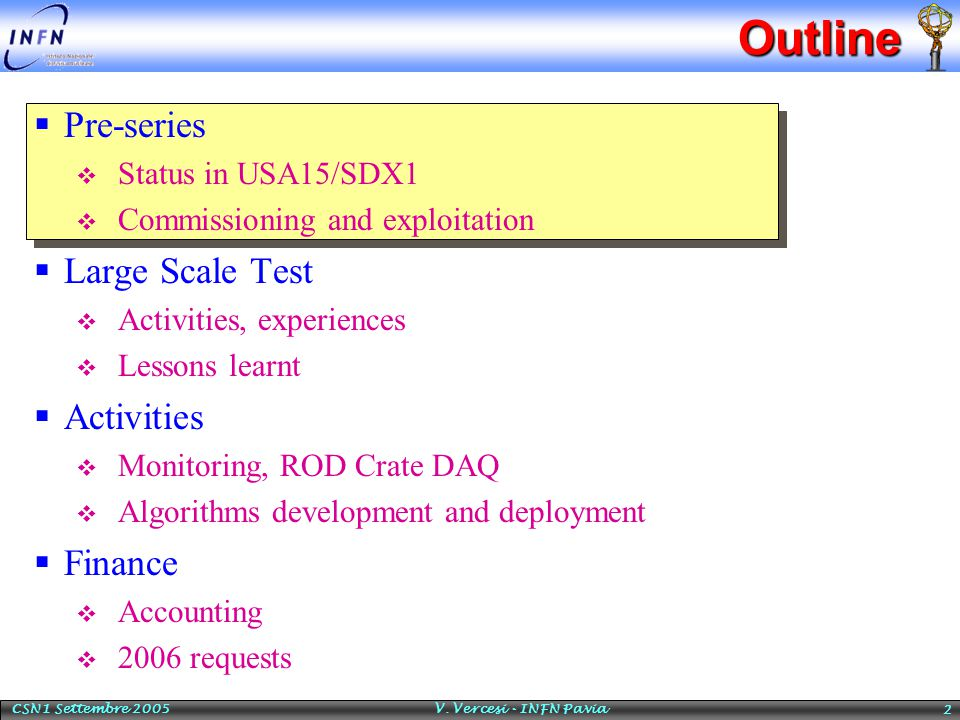 V. Vercesi - INFN Pavia 2Outline  Pre-series  Status in USA15/SDX1  Commissioning and exploitation  Large Scale Test  Activities, experiences  L