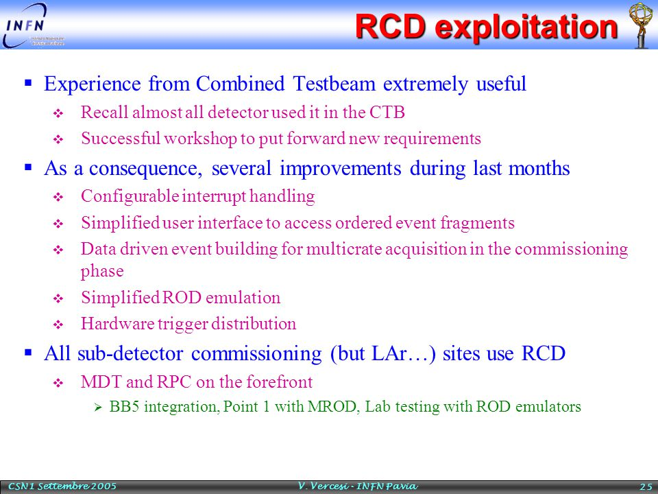 CSN1 Settembre 2005 V. Vercesi - INFN Pavia 25 RCD exploitation  Experience from Combined Testbeam extremely useful  Recall almost all detector used