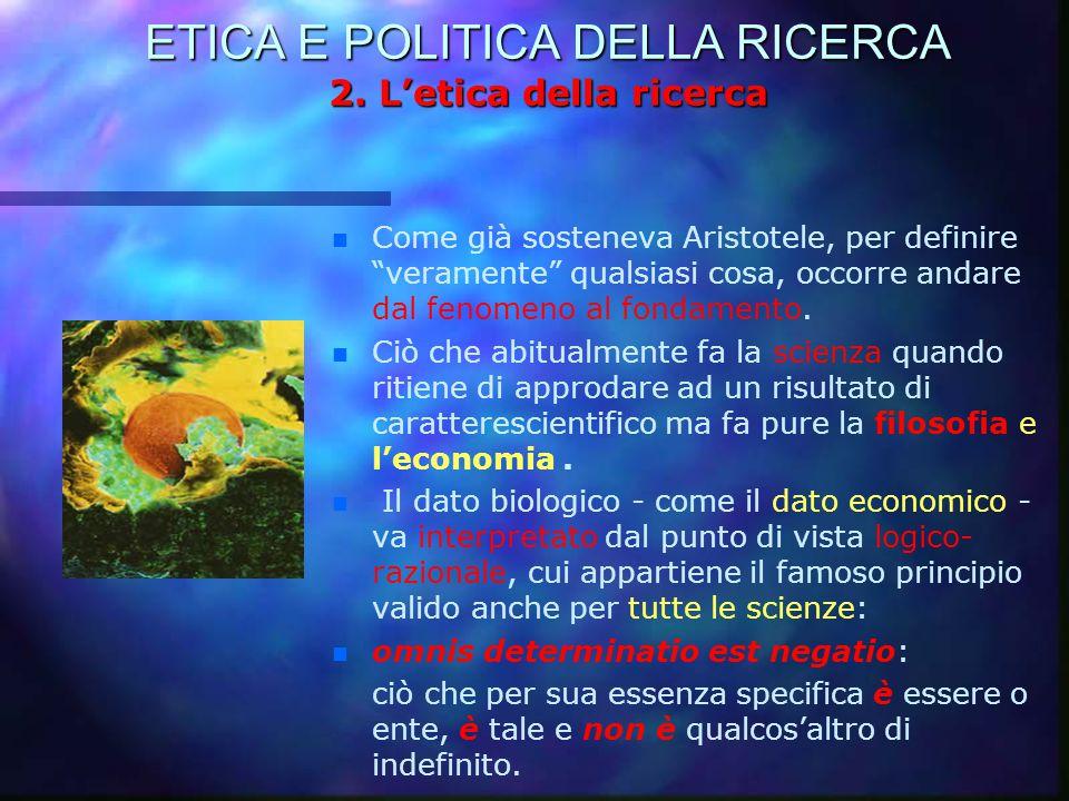 """ETICA E POLITICA DELLA RICERCA 2. L'etica della ricerca n Come già sosteneva Aristotele, per definire """"veramente"""" qualsiasi cosa, occorre andare dal f"""