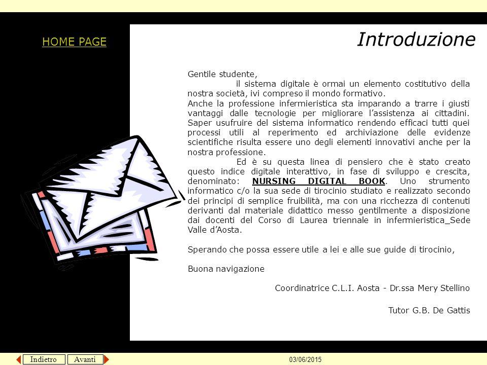 Indietro Avanti 03/06/2015 Introduzione HOME PAGE Gentile studente, il sistema digitale è ormai un elemento costitutivo della nostra società, ivi comp