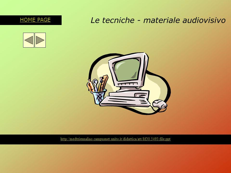 Le tecniche - materiale audiovisivo HOME PAGE http://medtriennaliao.campusnet.unito.it/didattica/att/8f30.5493.file.ppt