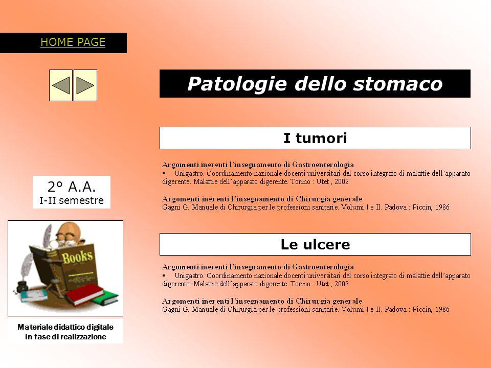 Patologie dello stomaco 2° A.A. I-II semestre I tumori Le ulcere HOME PAGE Materiale didattico digitale in fase di realizzazione