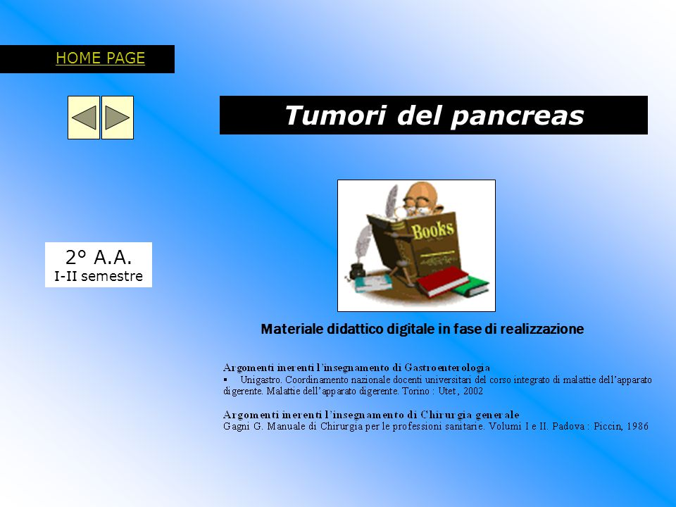 Tumori del pancreas 2° A.A. I-II semestre HOME PAGE Materiale didattico digitale in fase di realizzazione