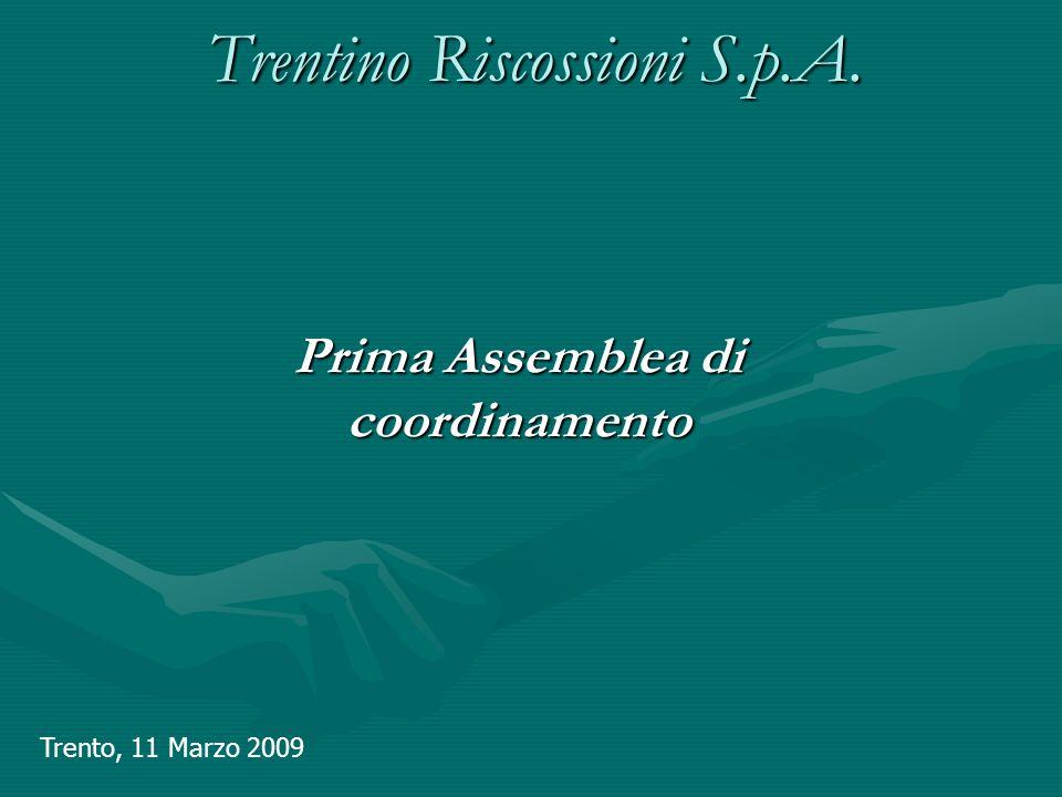 Trentino Riscossioni S.p.A. Prima Assemblea di coordinamento Trento, 11 Marzo 2009