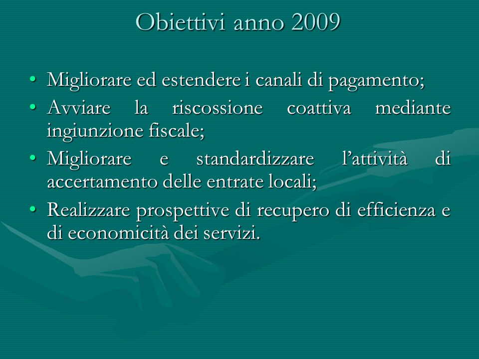 Obiettivi anno 2009 Migliorare ed estendere i canali di pagamento;Migliorare ed estendere i canali di pagamento; Avviare la riscossione coattiva media