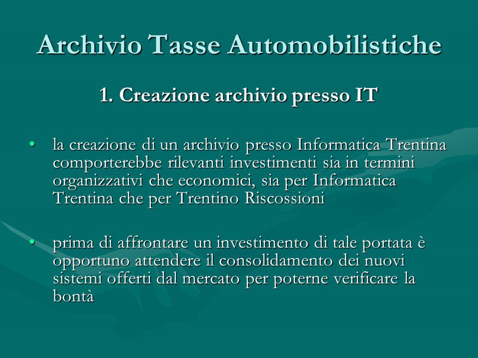 Archivio Tasse Automobilistiche 1. Creazione archivio presso IT la creazione di un archivio presso Informatica Trentina comporterebbe rilevanti invest