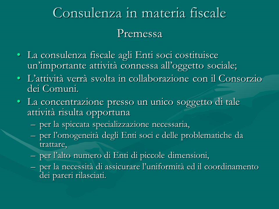 Consulenza in materia fiscale La consulenza fiscale agli Enti soci costituisce un'importante attività connessa all'oggetto sociale;La consulenza fisca