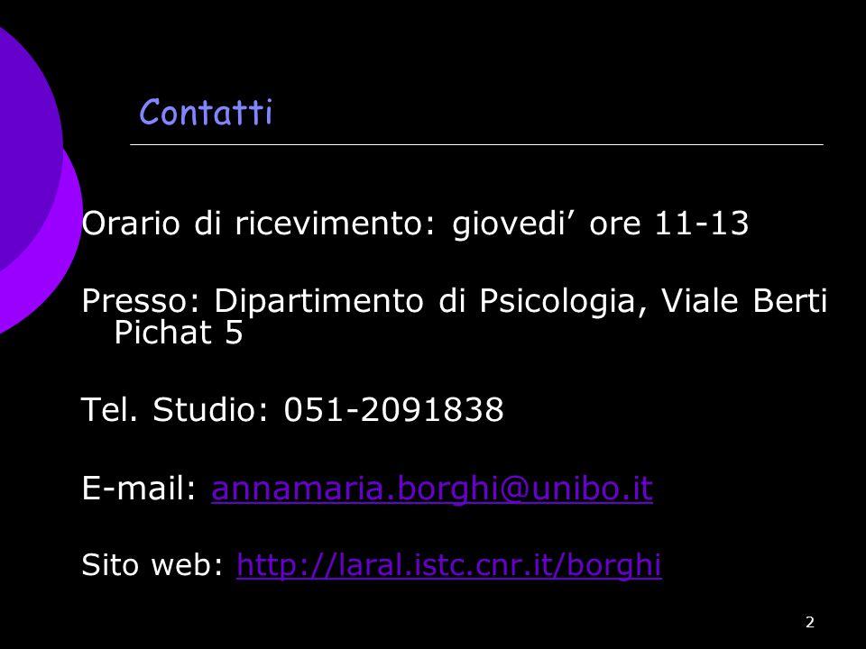 2 Contatti Orario di ricevimento: giovedi' ore 11-13 Presso: Dipartimento di Psicologia, Viale Berti Pichat 5 Tel. Studio: 051-2091838 E-mail: annamar