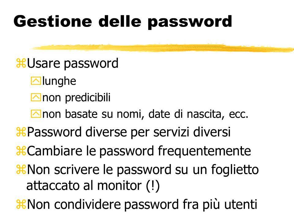 Gestione delle password  Usare password  lunghe  non predicibili  non basate su nomi, date di nascita, ecc.  Password diverse per servizi diversi