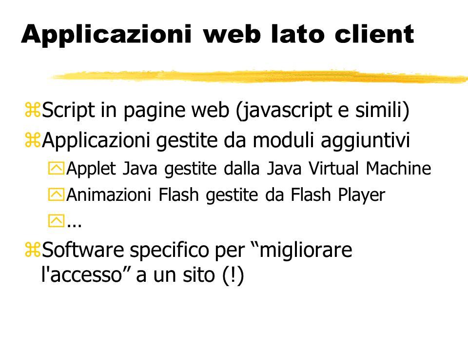 Applicazioni web lato client  Script in pagine web (javascript e simili)  Applicazioni gestite da moduli aggiuntivi  Applet Java gestite dalla Java