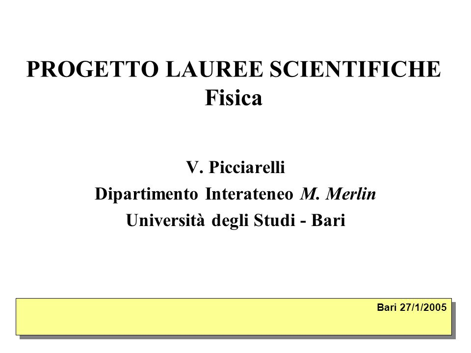 PROGETTO LAUREE SCIENTIFICHE Fisica V. Picciarelli Dipartimento Interateneo M.