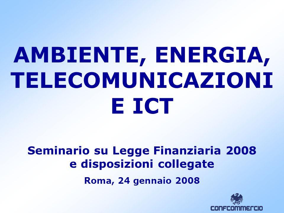 AMBIENTE, ENERGIA, TELECOMUNICAZIONI E ICT Seminario su Legge Finanziaria 2008 e disposizioni collegate Roma, 24 gennaio 2008