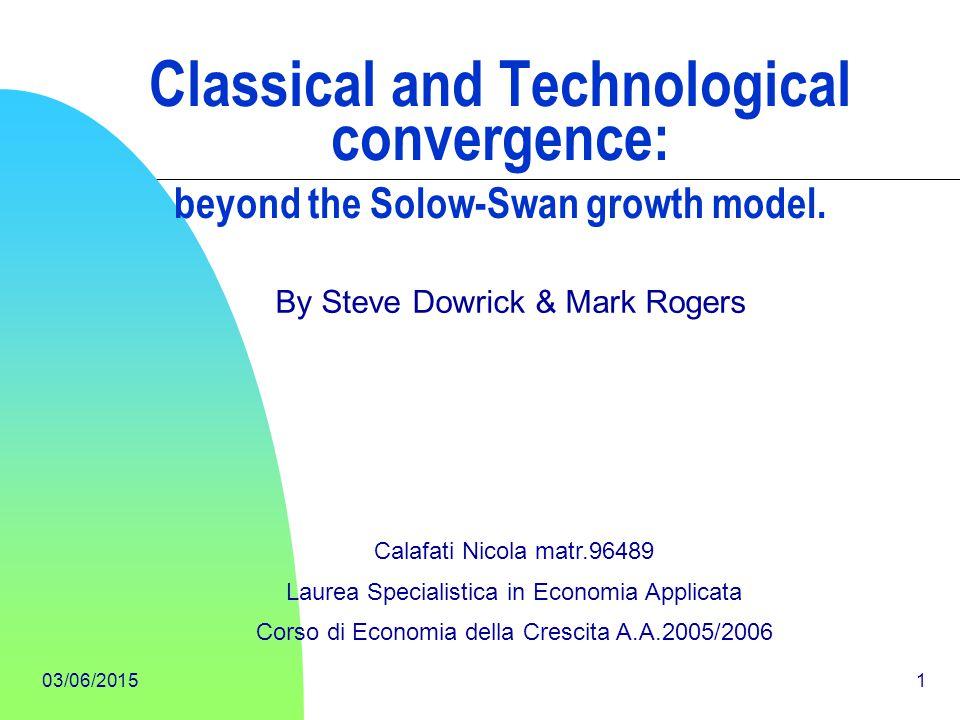 03/06/201532 Dove : -Il parametro di convergenza neo-classica λ a = 0.06(1-α k -α h ) rappresenta il tasso annuale di convergenzato steady state dovuto alla funzione di produzione concava dove 0.06=(δ + g+n) -Il parametro di convergenza tecnologica λ tt = -[ln(1+5β)]/5 rappresenta il tasso annuale di convergenza internazionale dovuto al trasferimento tecnologico.