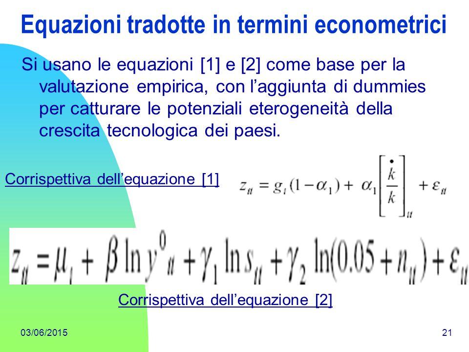 03/06/201521 Equazioni tradotte in termini econometrici Si usano le equazioni [1] e [2] come base per la valutazione empirica, con l'aggiunta di dummi