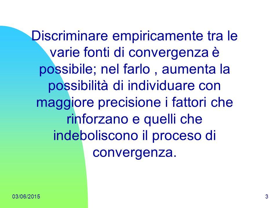 03/06/20153 Discriminare empiricamente tra le varie fonti di convergenza è possibile; nel farlo, aumenta la possibilità di individuare con maggiore pr