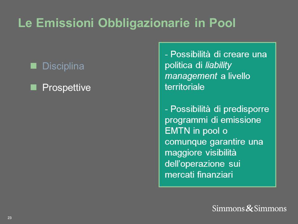 23 Le Emissioni Obbligazionarie in Pool - Possibilità di creare una politica di liability management a livello territoriale - Possibilità di predisporre programmi di emissione EMTN in pool o comunque garantire una maggiore visibilità dell'operazione sui mercati finanziari Disciplina Prospettive