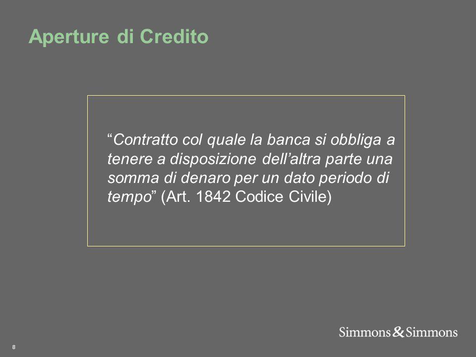 8 Aperture di Credito  Contratto col quale la banca si obbliga a tenere a disposizione dell'altra parte una somma di denaro per un dato periodo di tempo (Art.