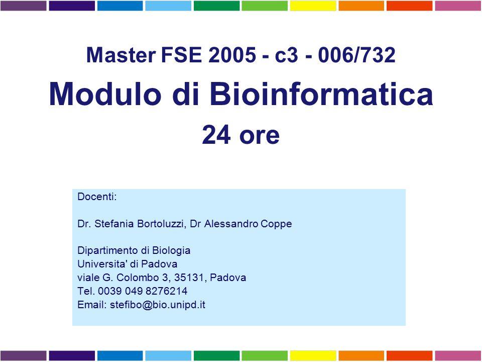 Docenti: Dr. Stefania Bortoluzzi, Dr Alessandro Coppe Dipartimento di Biologia Universita' di Padova viale G. Colombo 3, 35131, Padova Tel. 0039 049 8