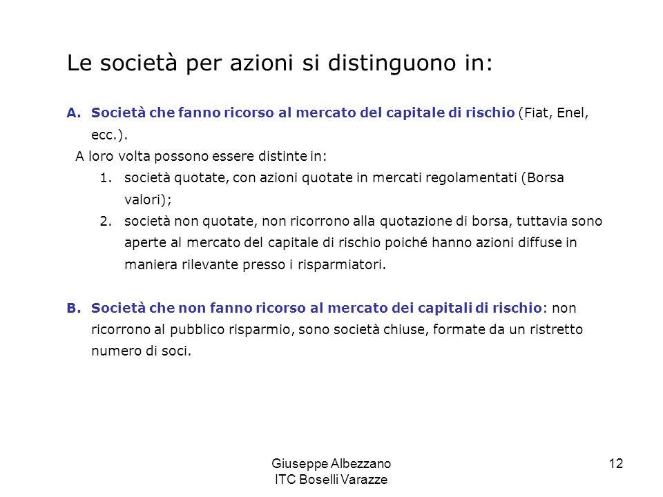 Giuseppe Albezzano ITC Boselli Varazze 12 Le società per azioni si distinguono in: A.Società che fanno ricorso al mercato del capitale di rischio (Fia