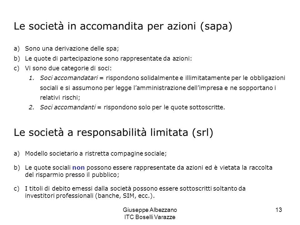 Giuseppe Albezzano ITC Boselli Varazze 13 Le società in accomandita per azioni (sapa) a)Sono una derivazione delle spa; b)Le quote di partecipazione s