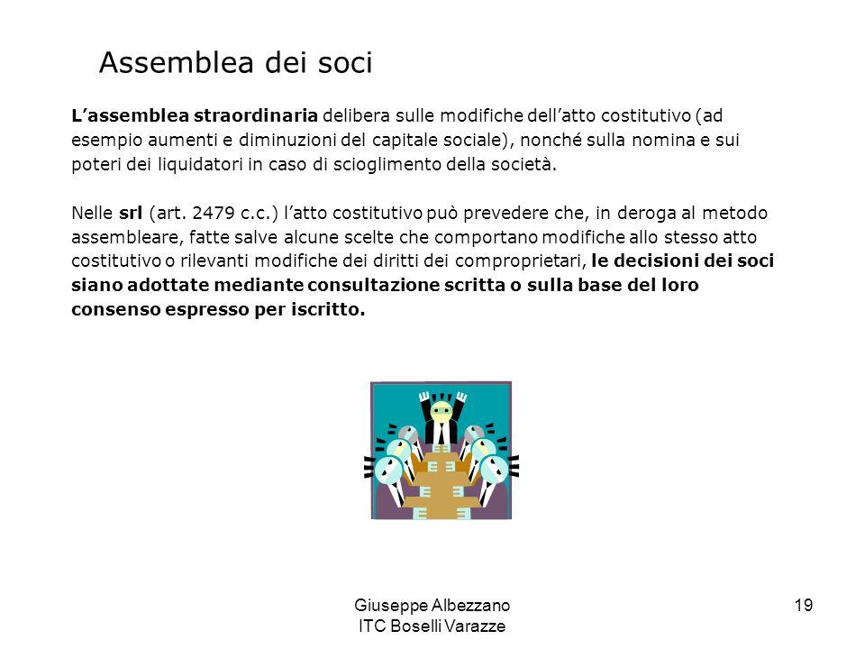 Giuseppe Albezzano ITC Boselli Varazze 19 Assemblea dei soci L'assemblea straordinaria delibera sulle modifiche dell'atto costitutivo (ad esempio aume