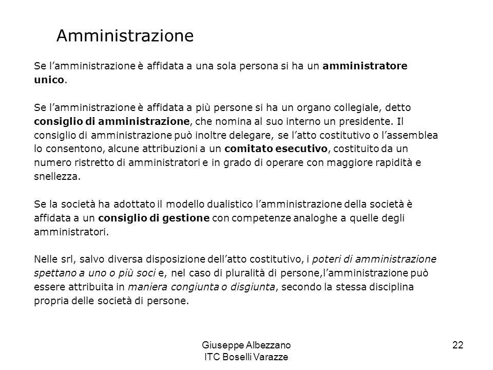 Giuseppe Albezzano ITC Boselli Varazze 22 Amministrazione Se l'amministrazione è affidata a una sola persona si ha un amministratore unico. Se l'ammin