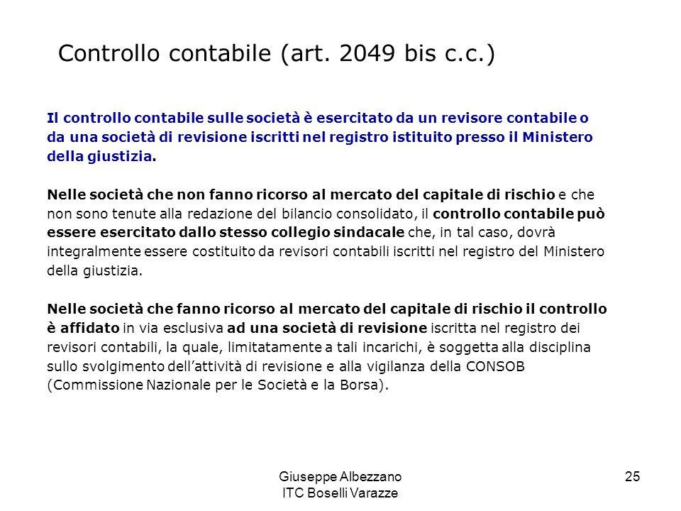 Giuseppe Albezzano ITC Boselli Varazze 25 Controllo contabile (art. 2049 bis c.c.) Il controllo contabile sulle società è esercitato da un revisore co