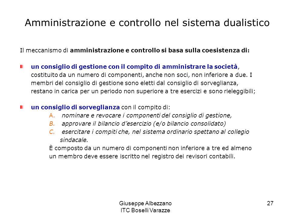 Giuseppe Albezzano ITC Boselli Varazze 27 Amministrazione e controllo nel sistema dualistico Il meccanismo di amministrazione e controllo si basa sull