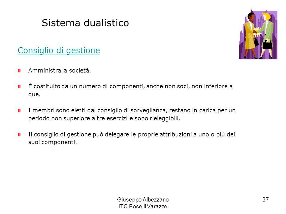 Giuseppe Albezzano ITC Boselli Varazze 37 Sistema dualistico Consiglio di gestione Amministra la società. È costituito da un numero di componenti, anc