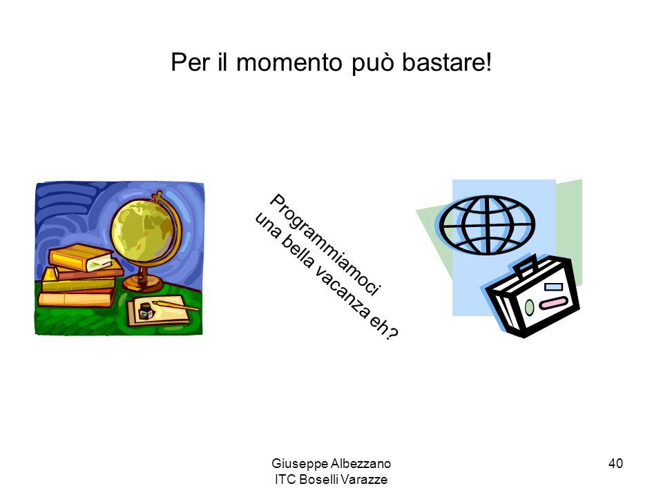 Giuseppe Albezzano ITC Boselli Varazze 40 Per il momento può bastare! Programmiamoci una bella vacanza eh?