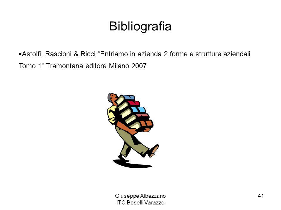 """Giuseppe Albezzano ITC Boselli Varazze 41 Bibliografia  Astolfi, Rascioni & Ricci """"Entriamo in azienda 2 forme e strutture aziendali Tomo 1"""" Tramonta"""