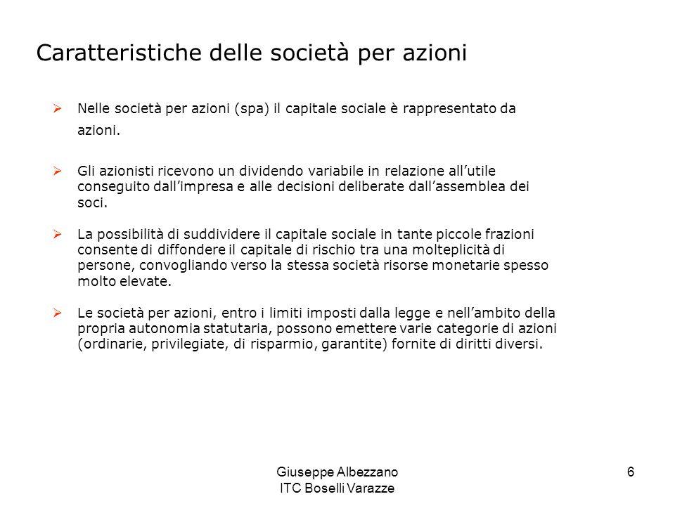Giuseppe Albezzano ITC Boselli Varazze 6  Nelle società per azioni (spa) il capitale sociale è rappresentato da azioni.  Gli azionisti ricevono un d