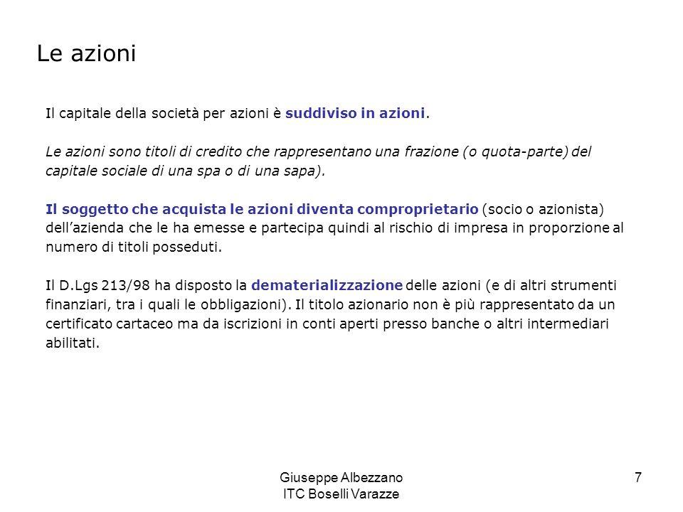 Giuseppe Albezzano ITC Boselli Varazze 7 Le azioni Il capitale della società per azioni è suddiviso in azioni. Le azioni sono titoli di credito che ra