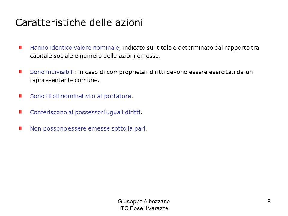 Giuseppe Albezzano ITC Boselli Varazze 8 Caratteristiche delle azioni Hanno identico valore nominale, indicato sul titolo e determinato dal rapporto t