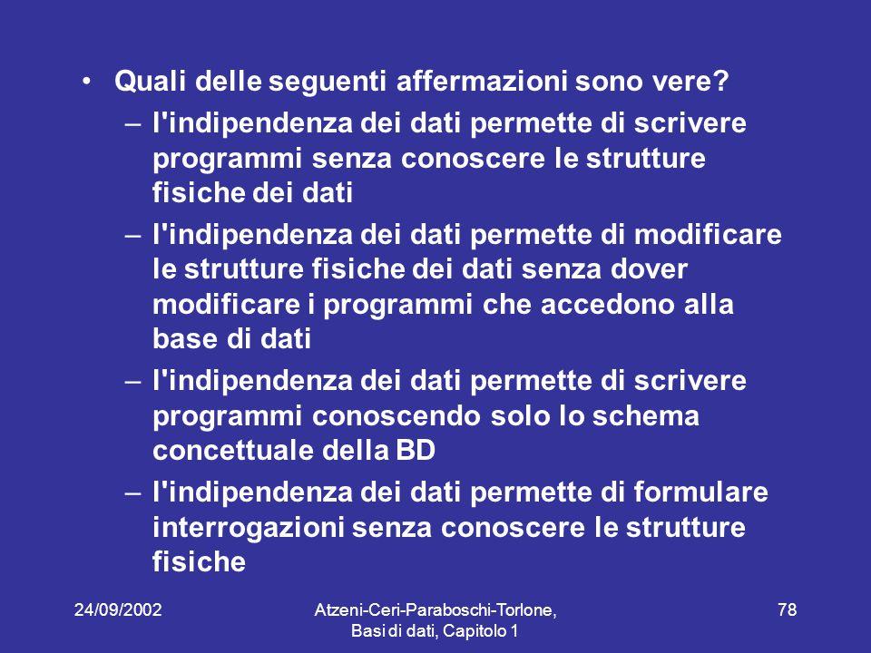 24/09/2002Atzeni-Ceri-Paraboschi-Torlone, Basi di dati, Capitolo 1 78 Quali delle seguenti affermazioni sono vere.