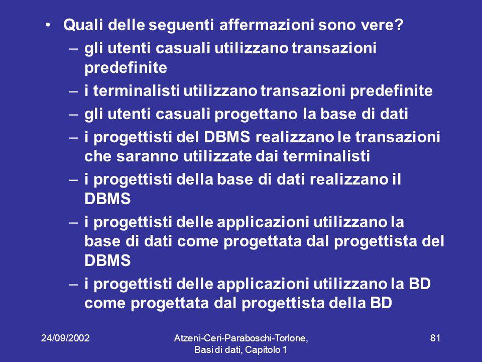 24/09/2002Atzeni-Ceri-Paraboschi-Torlone, Basi di dati, Capitolo 1 81 Quali delle seguenti affermazioni sono vere.
